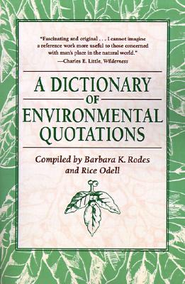A Dictionary of Environmental Quotations By Rodes, Barbara K. (EDT)/ Odell, Rice (EDT)